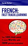 FRENCH: FAST TRACK LEARNING: The 1000 most used French words with 3.000 phrase examples (English Edition)
