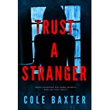 Trust A Stranger: A Psychological Thriller With A Twist You Won't See Coming