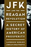 JFK and the Reagan Revolution: A Secret History of American Prosperity