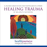 Meditation for Postraumatic Stress, Healing Trauma, Self-Soothing Treatment for PTSD Helps Counter Nightmares and Flashbacks, Guided Meditation and Imagery with Healing Words and Soothing Music by Belleruth Naparstek from Health Journeys