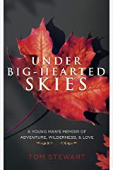 Under Big-Hearted Skies: A Young Man's Memoir of Adventure, Wilderness, & Love Kindle Edition
