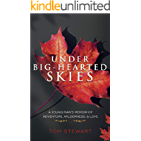 Under Big-Hearted Skies: A Young Man's Memoir of Adventure, Wilderness, & Love