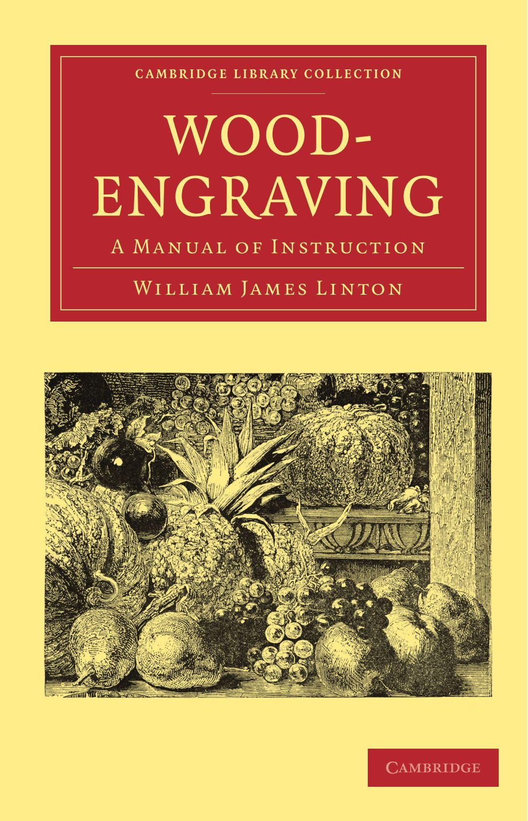 Wood-Engraving: A Manual of Instruction (Cambridge Library Collection - History of Printing, Publishing and Libraries)