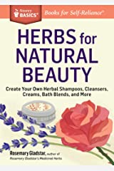 Herbs for Natural Beauty: Create Your Own Herbal Shampoos, Cleansers, Creams, Bath Blends, and More (Storey Basics) Paperback
