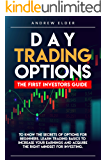 DAY TRADING OPTIONS: THE FIRST INVESTORS GUIDE TO KNOW THE SECRETS OF OPTIONS FOR BEGINNERS. LEARN TRADING BASICS TO…