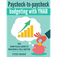 Paycheck-to-paycheck budgeting with YNAB: The unofficial guide to reaching a full buffer