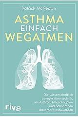 Asthma einfach wegatmen: Die wissenschaftlich belegte Atemtechnik, um Asthma, Heuschnupfen und Schnarchen dauerhaft loszuwerden (German Edition) Kindle Edition
