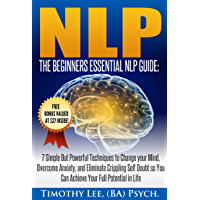 Psychology: The Beginners Essential NLP Guide: 7 Simple But Powerful Techniques to Change your Mind, Overcome Anxiety, and Eliminate Crippling Self Doubt ... NLP, Brain Book 1) (English Edition)