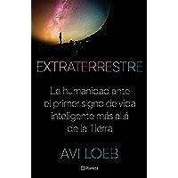 Extraterrestre: La Humanidad Ante El Primer Signo de Vida Inteligente Más Allá de la Tierra