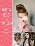 Braids, Buns, and Twists!: Step-by-Step Tutorials for 82 Fabulous Hairstyles