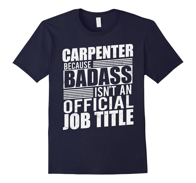 Carpenter T-shirt Because Badass Isnt An Official Job Title-TD