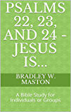 Psalms 22, 23, and 24 - Jesus Is...: A Bible Study for Individuals or Groups