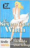 Magic and Mayhem: The Seven Year Witch (Kindle Worlds Novella)