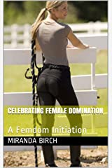 Celebrating Female Domination: A Femdom Initiation (Mistress Lucy's Estate Book 10) Kindle Edition