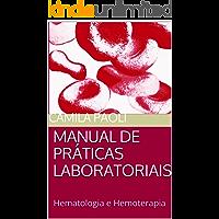 MANUAL DE PRÁTICAS LABORATORIAIS: Hematologia e Hemoterapia