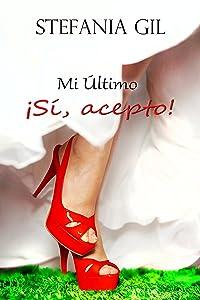 Mi último: Sí, acepto. (Spanish Edition)