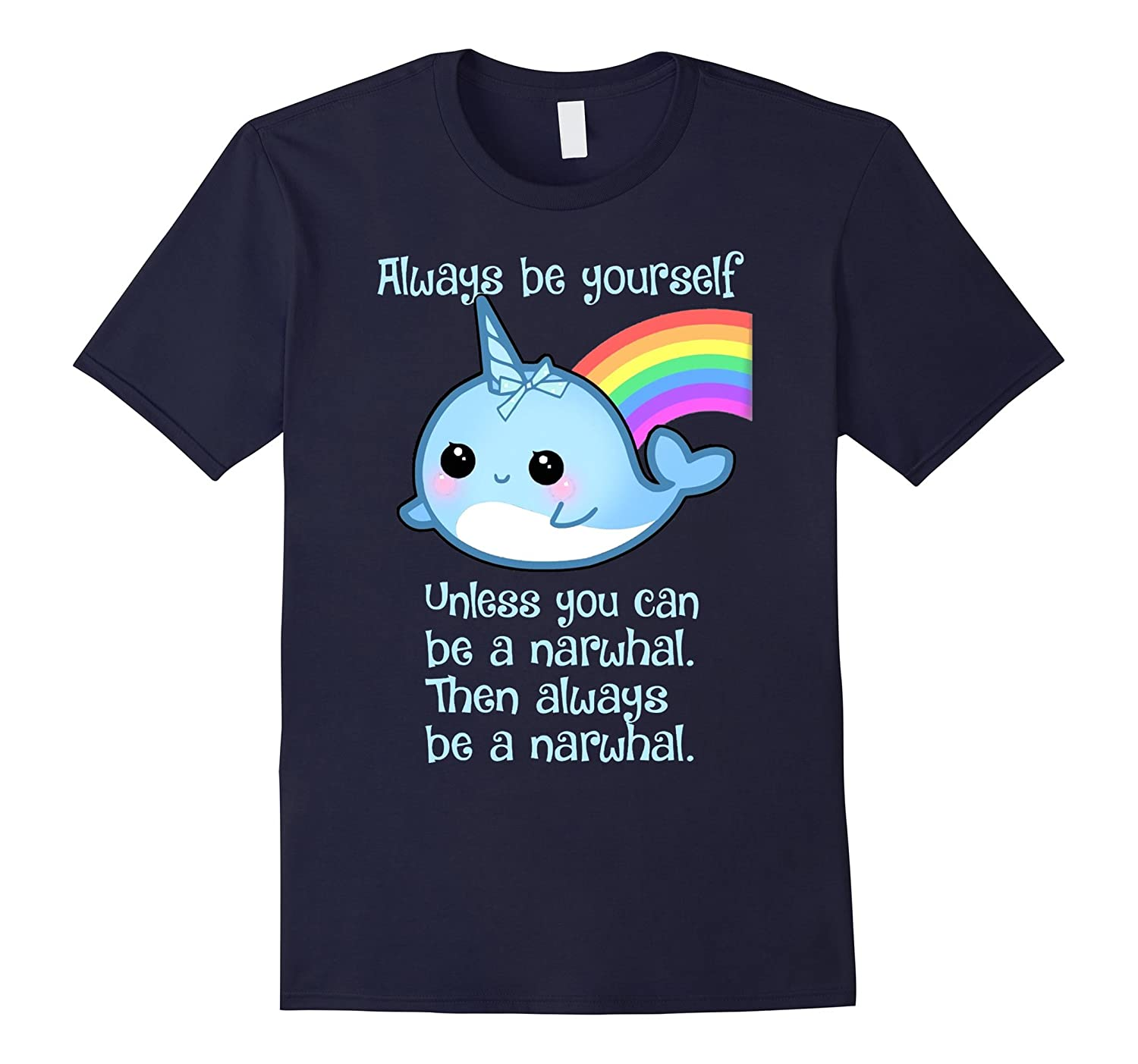Always Be A Narwhal T Shirt-TD
