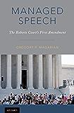 Managed Speech: The Roberts Court's First Amendment