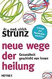 Neue Wege der Heilung: Gesundheit geschieht von innen (German Edition)