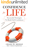 Confidence For Life: Successful Strategies To Build Self Confidence (Instinctive Living Self Development Book 3)