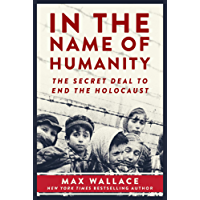 In the Name of Humanity: The Secret Deal to End the Holocaust