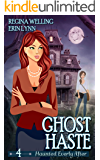 Ghost Haste: A Ghostly Mystery Series (Haunted Everly After Book 4)