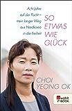 So etwas wie Glück: Acht Jahre auf der Flucht - mein langer Weg aus Nordkorea in die Freiheit