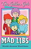 The Golden Girls Mad Libs: World's Greatest Word Game