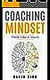 Coaching: Coaching Mindset - Think Like A Coach: A Complete Guide To Develop The Coaching Mindset (Coaching, Leadership, Business Coaching, Effective Coaching, Mentoring)
