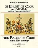 Le Ballet de Cour au XVIIème siècle : The Ballet de Cour in the 17th century