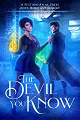 The Devil You Know: A Fiction-Atlas Press Anti-Hero Anthology Kindle Edition