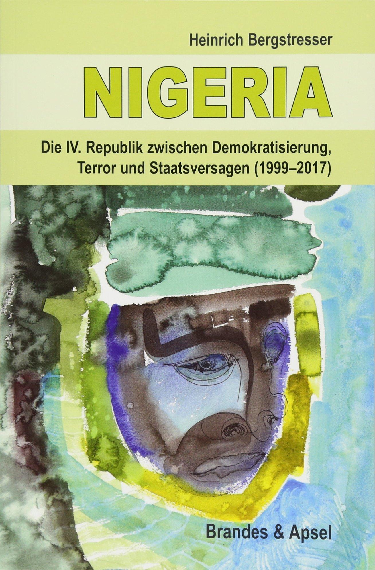 NIGERIA   Die IV. Republik Zwischen Demokratisierung Terror Und Staatsversagen  1999 2017