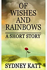Of Wishes and Rainbows: A Short Story Kindle Edition