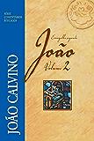 O evangelho segundo João Vol.2 (Comentários Bíblicos João Calvino)