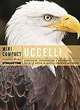 Uccelli: Conoscere, riconoscere e osservare tutte le specie di uccelli presenti in Europa (Minicompact)