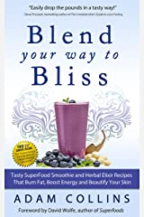 Blend Your Way to Bliss: Tasty Superfood Smoothie and Herbal Elixir Recipes That Burn Fat, Boost Energy and Beautify Your Skin (Blend Smarter Book 1) Kindle Edition