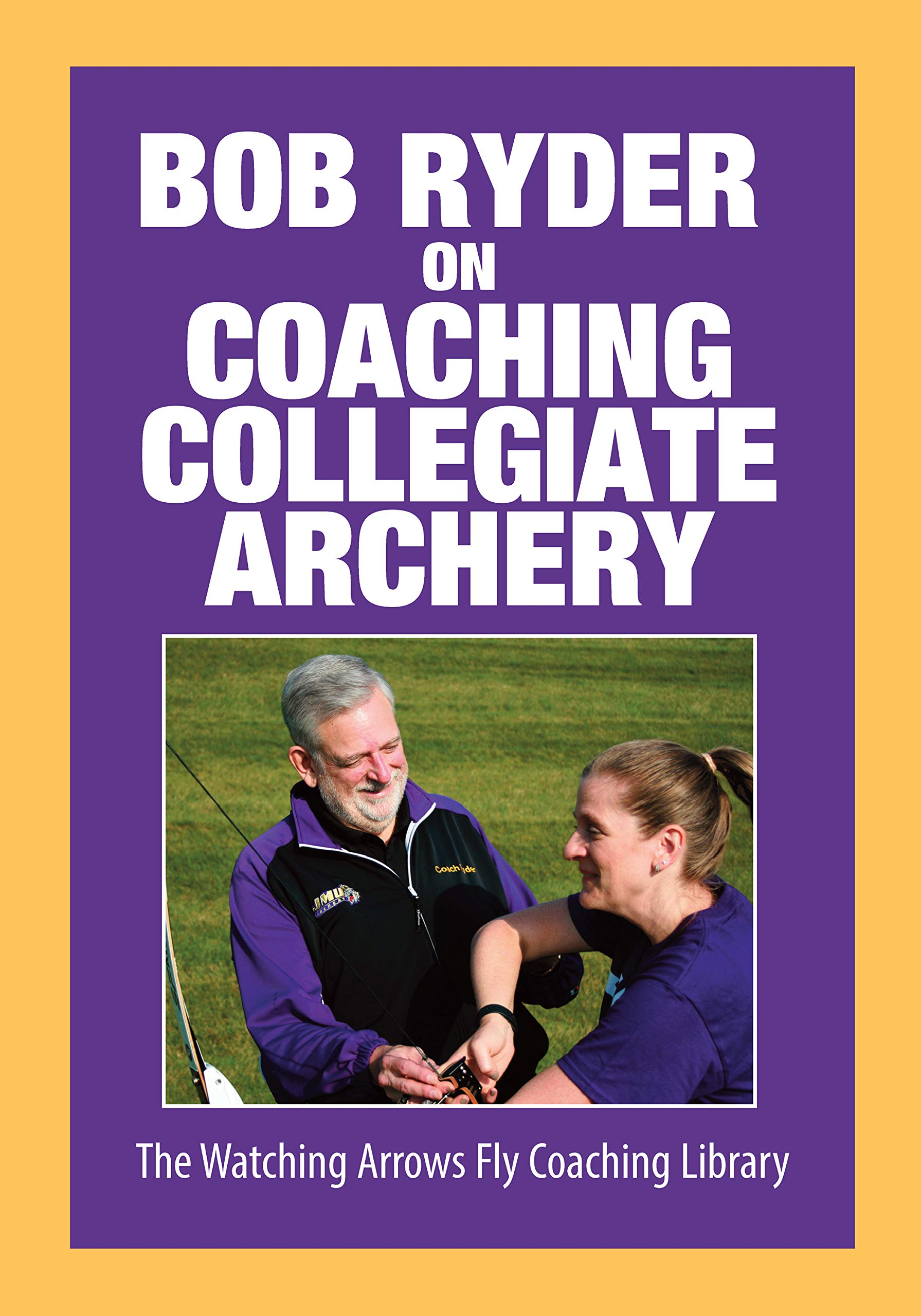 Bob Ryder on Coaching Collegiate Archery (English Edition)
