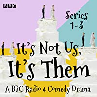 It's Not Us, It's Them: Series 1-3: A BBC Radio 4 Comedy Drama