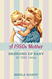 1950s Mother: Bringing up Baby in the 1950s