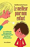 Le Meilleur pour mon enfant: La méthode des parents qui ne lisent pas les livres d'éducation