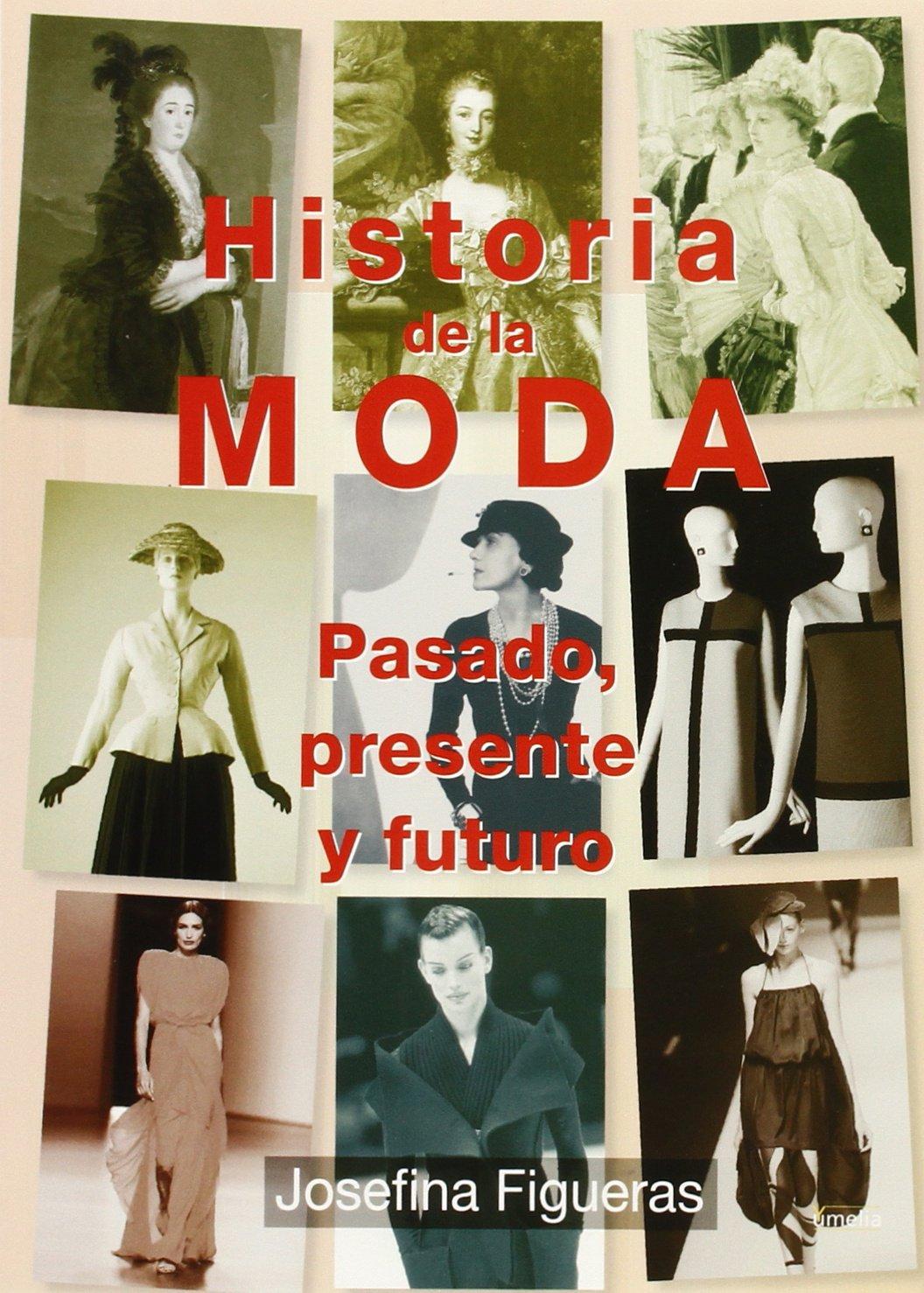 Historia de la moda: pasado, presente y futuro Yumelia sociedad: Amazon.es: Figueras Serra, Josefina: Libros