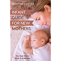 Infant Guide for New Mothers - The Best Infant Book 0-6 Months
