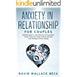 Anxiety in Relationship for couples: Essential guide to make effective communication in love, overcome couple conflicts and b