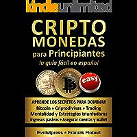 CRIPTOMONEDAS para PRINCIPIANTES la guía fácil en español: Aprende los secretos para dominar Bitcoin, Criptodivisas…
