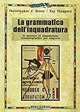 La grammatica dell'inquadratura. Il manuale di composizione cinematografica più completo