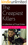 The Creepiest Killers: A collection of True Crime