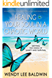 Healing Your Soul In A Chaotic World: Defying the Odds of Sanity and Survival