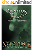 ORPHEUS AND THE PEARL and NEVERMORE