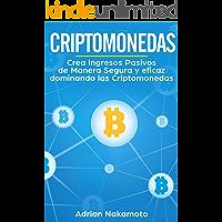 Criptomonedas: Crea Ingresos Pasivos de Manera Segura y eficaz dominando las Criptomonedas (Bitcoin, Ethereum, XRP, Monero, Ripple nº 1)