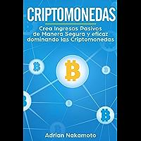 Criptomonedas: Crea Ingresos Pasivos de Manera Segura y eficaz dominando las Criptomonedas (Spanish Edition)